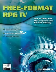 Free-Format RPG IV: How to Bring Your RPG Programs Into the 21st Century ebook by Martin, Jim