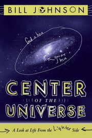 Center of the Universe: A Look at Life From the Lighter Side ebook by Bill Johnson