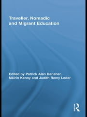Traveller, Nomadic and Migrant Education ebook by Patrick Alan Danaher,Máirín Kenny,Judith Remy Leder