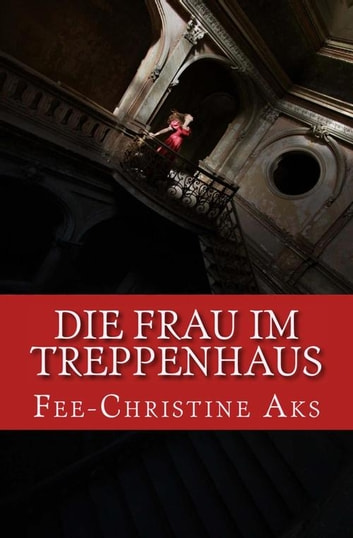Die Frau im Treppenhaus - Roman ebook by Fee-Christine Aks