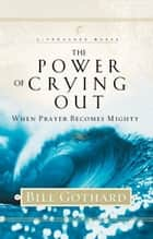 The Power of Crying Out ebook by Bill Gothard