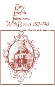 Early English Intercourse with Burma, 1587-1743 and the Tragedy of Negrais ebook by David George,Edward Hall