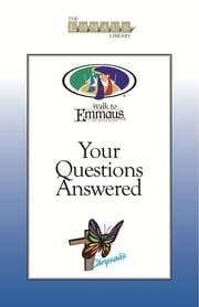 Your Questions Answered - Hot Topics About Chrysalis and The Walk to Emmaus ebook by Greg Engroff