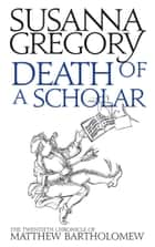 Death of a Scholar ebook by Susanna Gregory