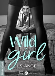 Wild Girl (histoire intégrale) - A corps perdus ebook by L.S. Ange