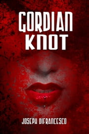 Gordian Knot ebook by Joseph DiFrancesco