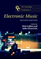 The Cambridge Companion to Electronic Music ebook by Nick Collins, Julio d'Escrivan