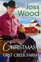 Christmas at First Creek Farm ebook by Joss Wood