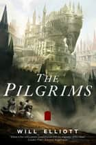 The Pilgrims - A Novel ebook by Will Elliott
