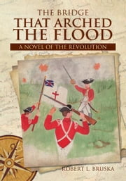 The Bridge that Arched the Flood ebook by Robert L. Bruska