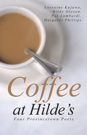 Coffee at Hilde's - Four Provincetown Poets ebook by Kujawa; Oleson; Lombardi; Phillips