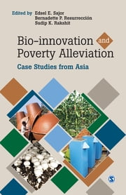 Bio-innovation and Poverty Alleviation - Case Studies from Asia ebook by Edsel E. Sajor,Bernadette P. Resurreccion,Sudip K. Rakshit