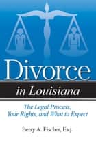 Divorce in Louisiana ebook by Betsy A. Fischer, Esq.