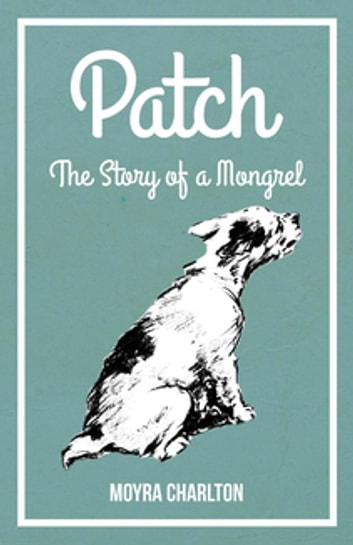 Patch - The Story of a Mongrel ebook by Moyra Charlton