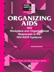 Organizing Aids - Workplace and Organizational Responses to the HIV/AIDS Epidemic ebook by Derek Adam-Smith,David Goss