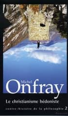 Le christianisme hédoniste ebook by Michel Onfray
