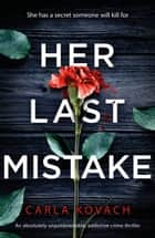 Her Last Mistake - An absolutely unputdownable, addictive crime thriller ebook by