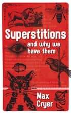 Superstitions - and why we have them ebook by Max Cryer