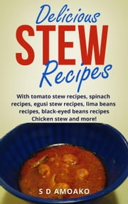 Delicious Stew Recipes ebook by S D Amokako