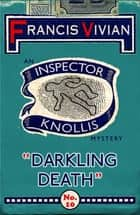 Darkling Death - An Inspector Knollis Mystery ebook by Francis Vivian