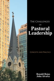 The Challenges of Pastoral Leadership - Concepts and Practice ebook by Ronald Rojas and John Alvarez
