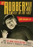 The Robber Who Shot Himself in the Face... ebook by Gini Scott