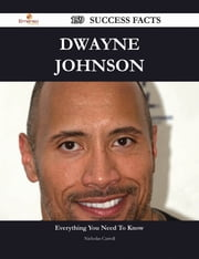 Dwayne Johnson 159 Success Facts - Everything you need to know about Dwayne Johnson ebook by Nicholas Carroll