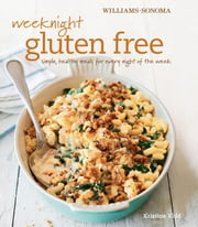 Williams-Sonoma: Weeknight Gluten Free - Simple, Healthy Meals for Every Night of the Week ebook by Kristine Kidd