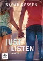Just Listen - Roman ebook by Sarah Dessen, Gabriele Kosack