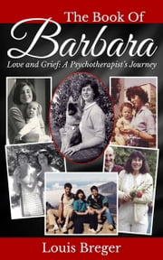 The Book of Barbara: Love and Grief: A Psychotherapist's Journey ebook by Louis Breger