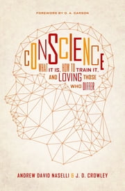 Conscience - What It Is, How to Train It, and Loving Those Who Differ ebook by Andrew David Naselli,J. D. Crowley,D. A. Carson