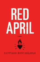 Red April - A Novel ebook by Santiago Roncagliolo