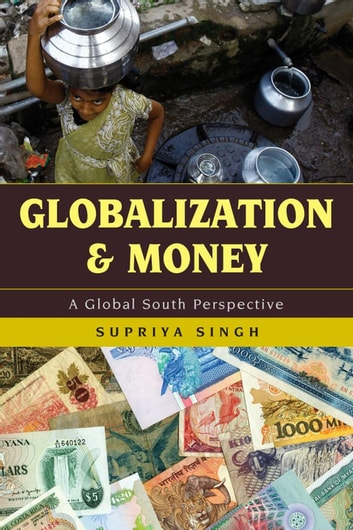 Globalization and Money - A Global South Perspective ebook by Supriya Singh