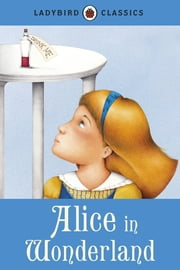 Ladybird Classics: Alice in Wonderland ebook by Penguin Books Ltd