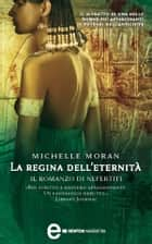 La regina dell'eternità. Il romanzo di Nefertiti ebook by Michelle Moran