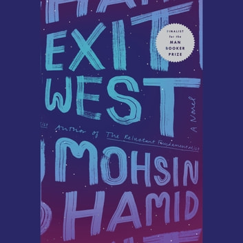 Exit West - A Novel audiobook by Mohsin Hamid