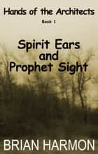 Spirit Ears and Prophet Sight ebook by Brian Harmon