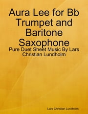 Aura Lee for Bb Trumpet and Baritone Saxophone - Pure Duet Sheet Music By Lars Christian Lundholm ebook by Lars Christian Lundholm
