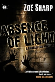 Absence of Light: a Charlie Fox novella ebook by Zoe Sharp