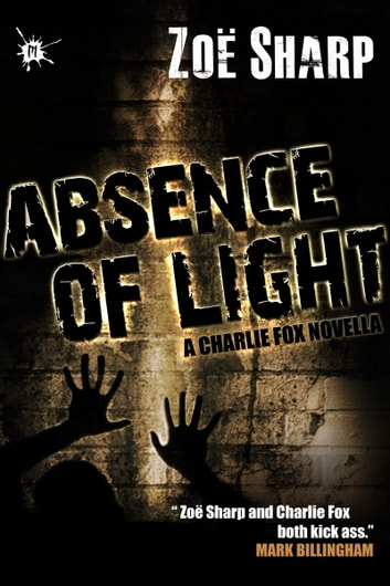 Absence of Light: Charlie Fox book 11 ebook by Zoe Sharp