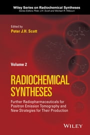 Radiochemical Syntheses, Volume 2 - Further Radiopharmaceuticals for Positron Emission Tomography and New Strategies for Their Production ebook by Peter J. H. Scott,Michael R. Kilbourn
