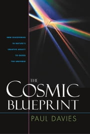 Cosmic Blueprint: New Discoveries In Natures Ability To Order Universe ebook by Davies, Paul