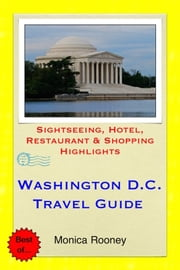 Washington, D.C. Travel Guide - Sightseeing, Hotel, Restaurant & Shopping Highlights (Illustrated) ebook by Monica Rooney