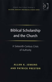 Biblical Scholarship and the Church - A Sixteenth-Century Crisis of Authority ebook by Dr Patrick Preston,Revd Allan K Jenkins,Revd Jeff Astley,Professor James A Beckford,Mr Richard Brummer,Professor Vincent Brümmer,Professor Paul S Fiddes,Professor T J Gorringe,Mr Stanley J Grenz,Mr Richard Hutch,Dr David Jasper,Ms Judith Lieu,Professor Geoffrey Samuel,Mr Gerhard Sauter,Professor Adrian Thatcher,Canon Anthony C Thiselton,Mr Terrance Tilley,Mr Alan Torrance,Mr Miroslav Volf,Mr Raymond Brady Williams