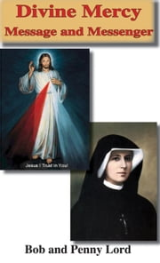 Divine Mercy Message and Messenger ebook by Bob Lord,Penny Lord