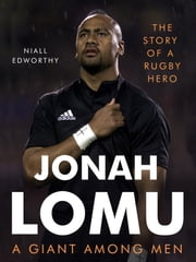 Jonah Lomu, A Giant Among Men - The Story of a Rugby Hero ebook by Niall Edworthy