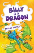 Billy is a Dragon 3: Shadow Shifter ebook by Nick Falk, Tony Flowers