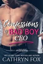 Confessions of a Bad Boy CEO ebook by Cathryn Fox