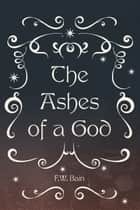 The Ashes of a God ebook by F.W. Bain