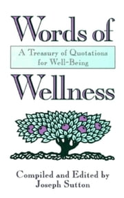 Words of Wellness: A Treasury of Quotations for Well-Being ebook by Joseph Sutton
